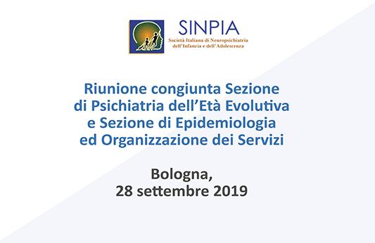 Riunione congiunta Sezione di Psichiatria dell'Età Evolutiva e Sezione di Epidemiologia ed Organizzazione dei Servizi  Bologna, 28 settembre 2019